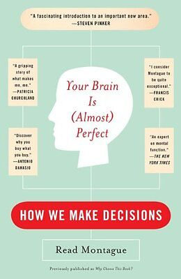 YOUR BRAIN IS (ALMOST) PERFECT: How We Make Decisions,PB,Read Montague - NEW