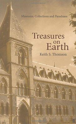 Treasures on Earth: Museums, Collections and Paradoxes,PB,Keith Thomson - NEW