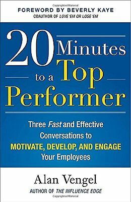 20 Minutes to a Top Performer: Three Fast and Effective Conversations to Motiva