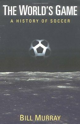 The Worlds Game: A History of Soccer (Illinois History of Sports),PB,Bill Murra
