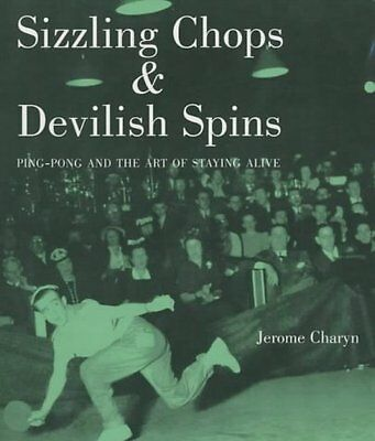 Sizzling Chops and Devilish Spins: Ping-pong and the Art of Staying Alive,PB,Ch