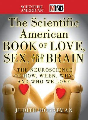 The Scientific American Book of Love, Sex and the Brain: The Neuroscience of Ho
