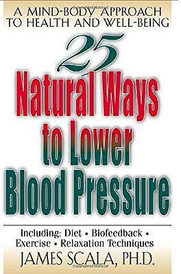 25 Natural Ways To Lower Blood Pressure: A Mind-body Approach to Health and Wel