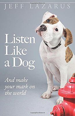 Listen Like a Dog: And Make Your Mark on the World,PB,Jeff Lazarus - NEW