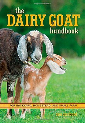 The Dairy Goat Handbook: For Backyard Homestead and Small Farm,PB- NEW