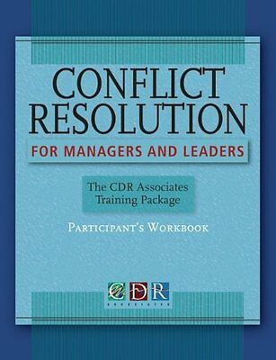 Conflict Resolution for Managers and Leaders: Participants Workbook: The CDR As