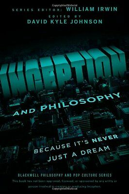 Inception and Philosophy: Because Its Never Just a Dream (The Blackwell Philoso