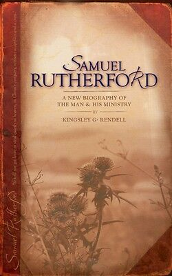 Samuel Rutherford: A New biography of the Man and his ministry (Paperback), Kin.
