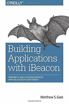 Building Applications with iBeacon: Proximity and Location Services with Blueto