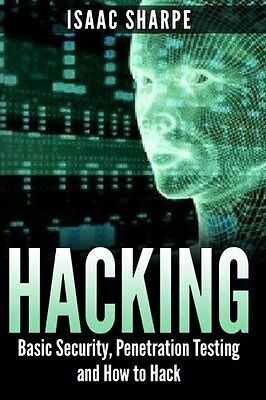 Hacking: Basic Security, Penetration Testing and How to Hack,PB,Isaac Sharpe -