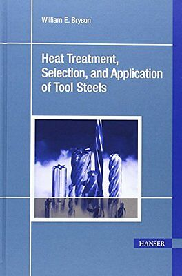 Heat Treatment, Selection and Application of Tool Steels,HB,William E Bryson -