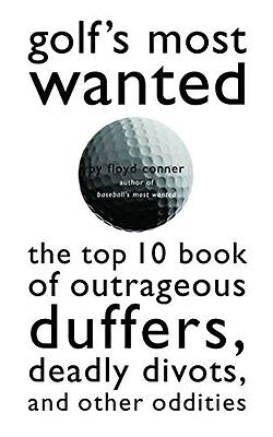 Golfs Most Wanted: The Top 10 Book of Golfs Outrageous Duffers, Deadly Divots,