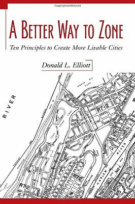 A Better Way to Zone: Ten Principles to Create More Livable Cities,PB,Donald L.