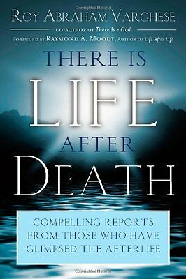 There Is Life After Death: Compelling Reports from Those Who Have Glimpsed the