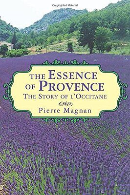 The Essence of Provence: The Story of LOccitane,PB,Pierre Magnan - NEW