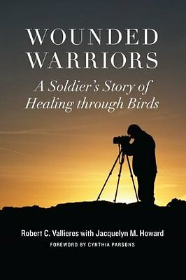 Wounded Warriors: A Soldiers Story of Healing Through Birds,HC- NEW