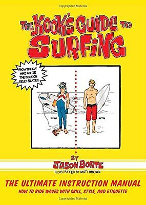 Kook's Guide to Surfing : The Ultimate Instruction Manual: How to Ride Waves wi
