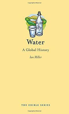 Water: A Global History (Edible),HC,Ian Miller - NEW