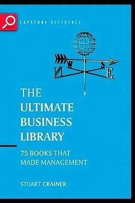 The Ultimate Business Library: The Greatest Books That Made Management (The Ult