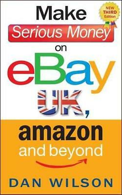 Make Serious Money on Ebay, Amazon and Beyond by Dan, Wilson | Paperback Book |