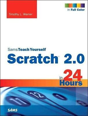 Sams Teach Yourself Scratch 2.0 in 24 Hours by Timothy L. Warner Paperback Book