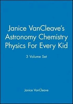 Astronomy, Chemistry, Physics for Every Kid by Janice VanCleave Paperback Book (