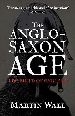 The Anglo-Saxon Age: The Birth of England by Martin Wall (English) Paperback Boo