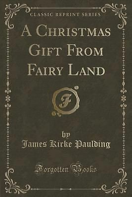 A Christmas Gift From Fairy Land (Classic Reprint) by James Kirke Paulding (Engl