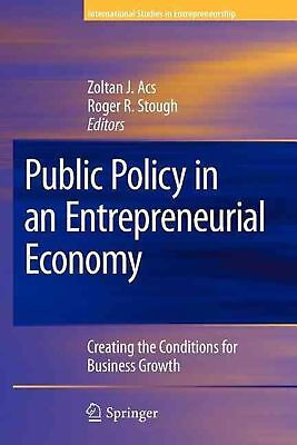 Public Policy in an Entrepreneurial Economy: Creating the Conditions for Busines