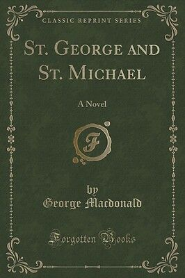 St. George and St. Michael: A Novel (Classic Reprint) by George MacDonald Paperb