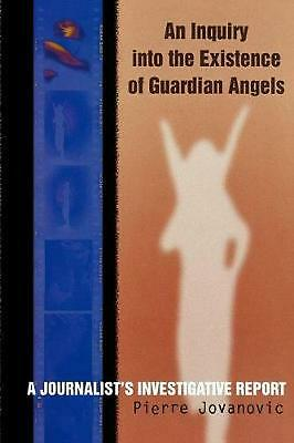 An Inquiry Into the Existence of Guardian Angels: A Journalist's Investigative R