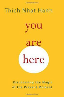 You Are Here: Discovering the Magic of the Present Moment by Thich Nhat Hanh | P