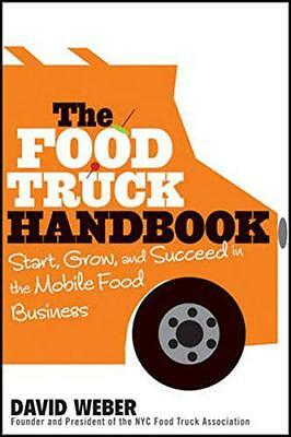 The Food Truck Handbook: Start, Grow, and Succeed in the Mobile Food Business by