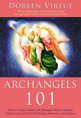 Archangels 101: How to Connect Closely with Archangels Michael, Raphael, Uriel,.