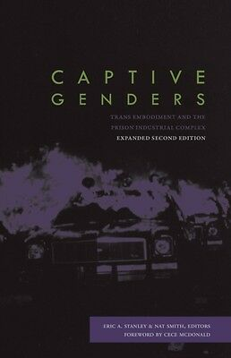 Captive Genders: Trans Embodiment and the Prison Industrial Complex - Second Ed.