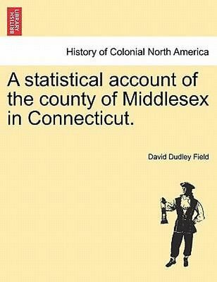 Statistical Account of the County of Middlesex in Connecticut. by David Dudley F