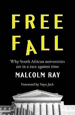 Free Fall: Why South African Universities are in a Race Against Time by Malcolm