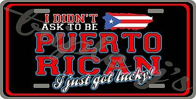 Puerto Rico I diddnt ask to be pr i got lucky License plate