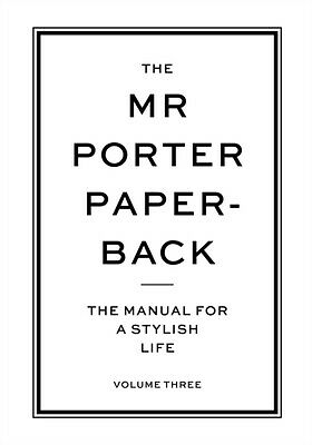 The Mr Porter Paperback: The Manual for a Stylish Life - Volume Three: 3 (Paper.