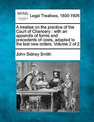 A Treatise on the Practice of the Court: With an Appendix of Forms and Precedent