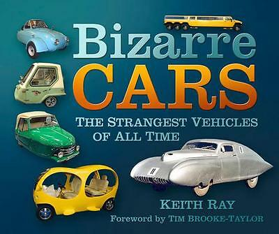 Bizarre Cars: The Strangest Vehicles of All Time, Ray, Keith | Paperback Book |