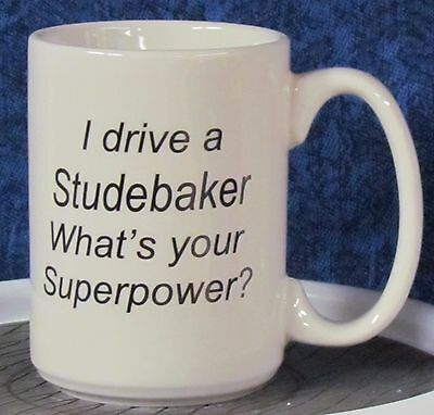 Studebaker - - I drive a Studebaker What's your Superpower? on a Coffee Mug