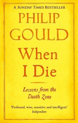 When I Die: Lessons from the Death Zone (Paperback), Gould, Philip, 97803491391.