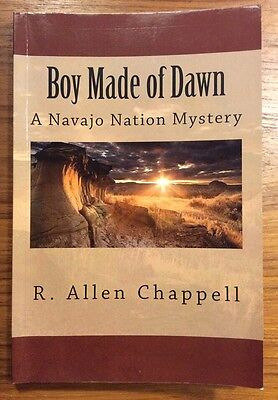 A NAVAJO NATION MYSTERY Boy Made of Dawn R ALLEN CHAPPELL