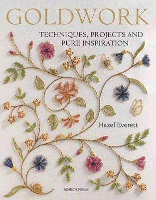 Goldwork: Techniques, Projects and Pure Inspiration by Hazel Everett | Paperback