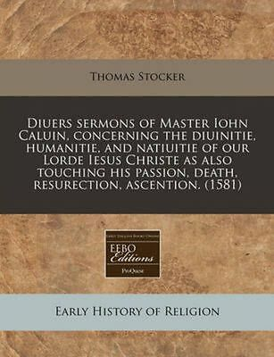Diuers Sermons of Master Iohn Caluin, Concerning the Diuinitie, Humanitie, and N