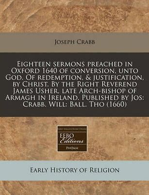 Eighteen Sermons Preached in Oxford 1640 of Conversion, Unto God. of Redemption,