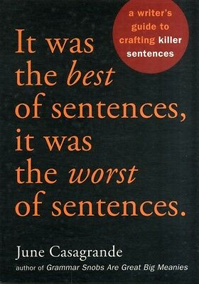 It Was the Best of Sentences, it Was the Worst of Sentences: A Writer's Guide t.