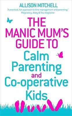 The Manic Mum's Guide to Calm Parenting and Co-operative Kids (Paperback), Mitc.