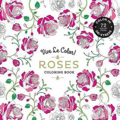 Vive Le Color! Roses (adult Coloring Book): Color In; De-stress (72 Tear-out Pag